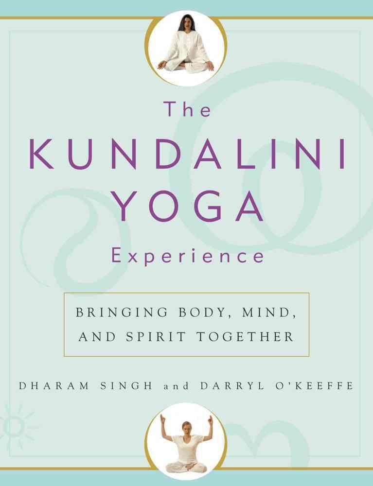 The Kundalini Yoga Experience By Khalsa, Dharma Singh/ O'Keeffe, Darryl/ Singh, Dharam