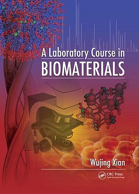 A Laboratory Course in Biomaterials By Xian, Wujing